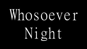 Whosoever Night